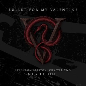 Live From Brixton: Chapter Two, Night One dari Bullet For My Valentine