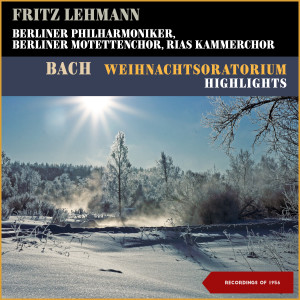 Fritz Lehmann的專輯Bach: Weihnachtsoratorium - Highlights