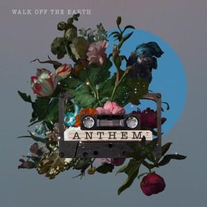 Walk Off The Earth的專輯Anthem