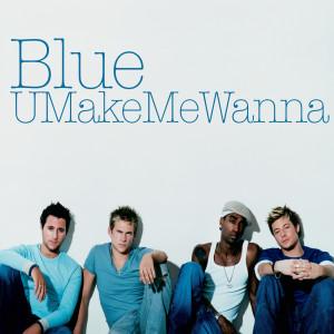 U Make Me Wanna 2003 Blue
