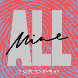 Listen to All Mine song with lyrics from Disciples
