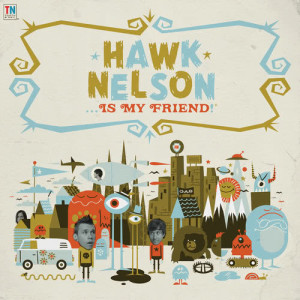 Hawk Nelson的專輯Hawk Nelson Is My Friend