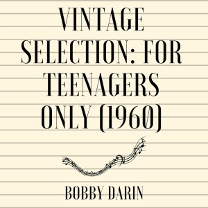 Album Vintage Selection: For Teenagers Only (1960) (2021 Remastered) from Bobby Darin