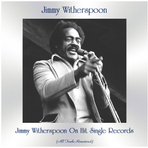 Album Jimmy Witherspoon On Hit Single Records (All Tracks Remastered) from Jimmy Witherspoon