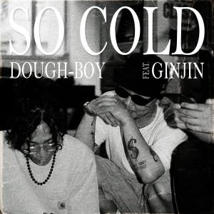 Dough-Boy的專輯So Cold (feat. Ginjin)