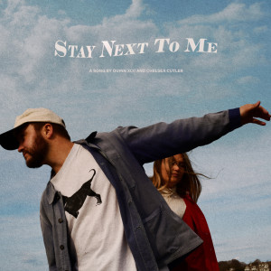 Stay Next To Me dari Chelsea Cutler
