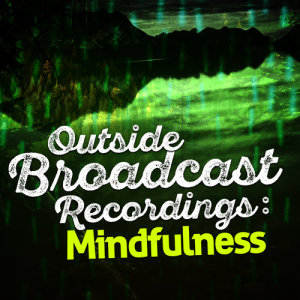 Album Outside Broadcast Recordings: Mindfulness from Outside Broadcast Recordings