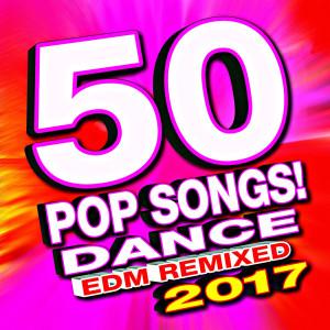 Album 50 Pop Songs! 2017 Dance Edm Remixed from Remixed Factory