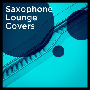 Album Saxophone Lounge Covers from Saxophone Hit Players