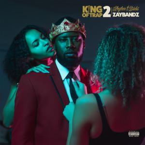 Album King of Trap 2: Rhythm & Bricks from Zay Bandz