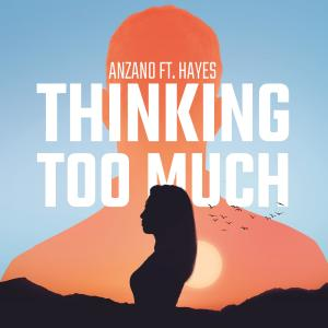 Listen to Thinking Too Much (feat. Hayes) song with lyrics from Anzano