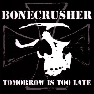 Album Tomorrow Is Too Late from Bonecrusher