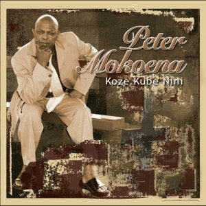 Album Koze Kube Nini from Peter Mokoena