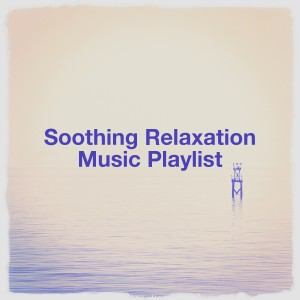 Soothing Relaxation Music Playlist