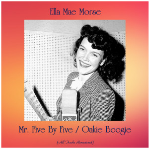 Mr. Five By Five / Oakie Boogie (All Tracks Remastered)