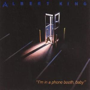 I'm In A Phone Booth, Baby 1984 Albert King