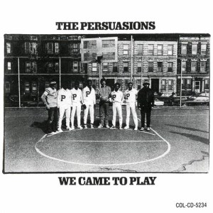 The Persuasions的專輯We Came To Play