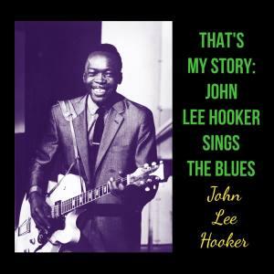 John Lee Hooker的專輯That's My Story: John Lee Hooker Sings The Blues