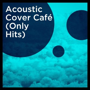 Album Acoustic Cover Café (Only Hits) from Acoustic Hits