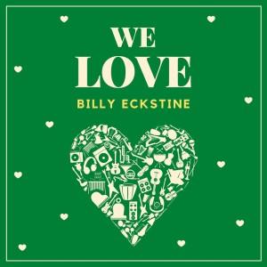 Album We Love Billy Eckstine from billy eckstine