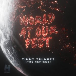 Listen to World At Our Feet song with lyrics from Timmy Trumpet