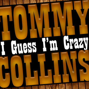 Album I Guess I'm Crazy from Tommy Collins