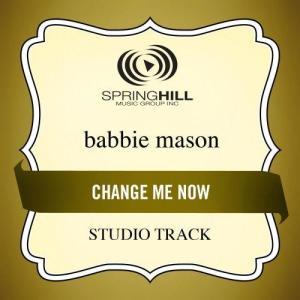 Change Me Now 2009 Babbie Mason