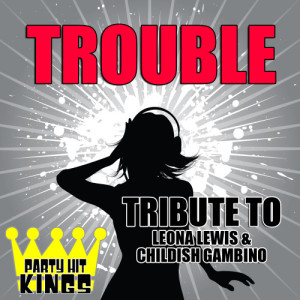 Party Hit Kings的專輯Trouble (Tribute to Leona Lewis & Childish Gambino)