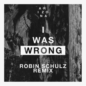 Listen to I Was Wrong (Robin Schulz Remix) song with lyrics from A R I Z O N A