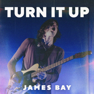 Album Turn It Up from James Bay