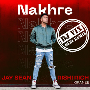 Jay Sean的專輯Nakhre (Dj Vix Desi Remix)