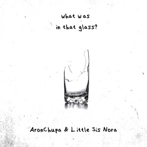 Album What Was in That Glass from AronChupa