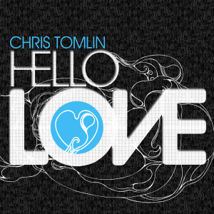 Hello Love 2008 Chris Tomlin
