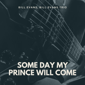 Bill Evans的專輯Some Day My Prince Will Come