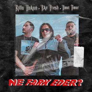 Album Ne Fark Eder? (Explicit) from Killa Hakan