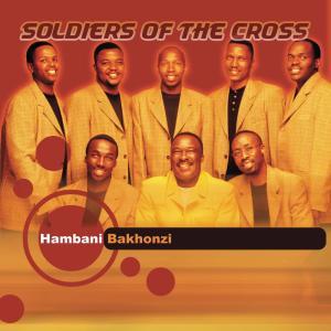 Album Hambani Bakhonzi from Soldiers Of The Cross