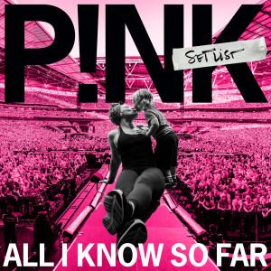 อัลบัม All I Know So Far: Setlist ศิลปิน P!nk