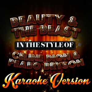 Karaoke - Ameritz的專輯Beauty & The Beast (In the Style of Celine Dion & Peabo Bryson) [Karaoke Version] - Single