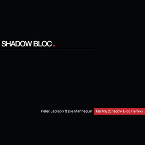 Listen to Ma'Ma (Shadow Bloc Remix) song with lyrics from Peter Jackson