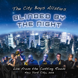 Album Blinded by the Night (Live from the Cutting Room August 28th 2013) from The City Boys Allstars