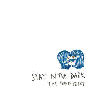 Album Stay In The Dark from The Band Perry