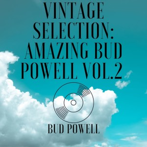 Album Vintage Selection: Amazing Bud Powell, Vol. 2 (2021 Remastered) from Bud Powell