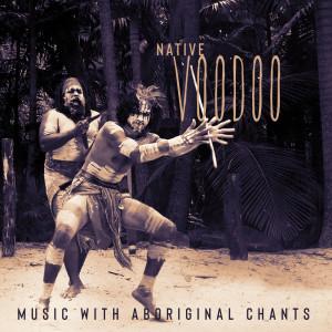 Album Native Voodoo Music with Aboriginal Chants from Meditation Music Zone