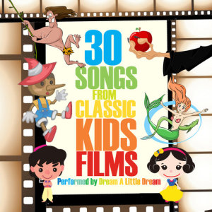 Album 30 Songs from Classic Kids Films from Dream A Little Dream