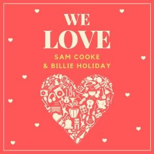 We Love Sam Cooke & Billie Holiday