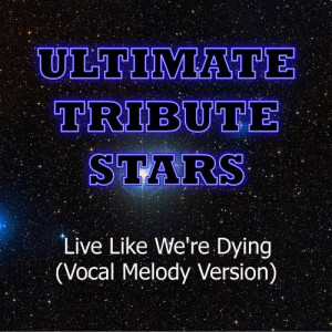 Ultimate Tribute Stars的專輯Kris Allen - Live Like We're Dying (Vocal Melody Version)