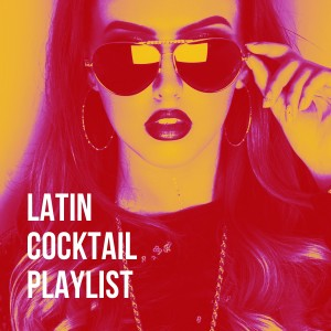 Album Latin Cocktail Playlist from The Cocktail Lounge Players