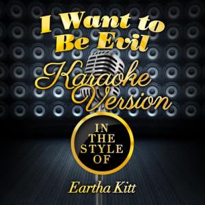 Karaoke - Ameritz的專輯I Want to Be Evil (In the Style of Eartha Kitt) [Karaoke Version] - Single