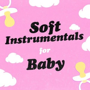 Album Soft Instrumentals for Baby from Soft Instrumental Songs