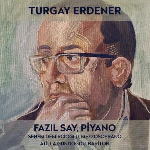 Fazil Say的專輯Turgay Erdener (Türk Bestecileri Serisi, Vol. 8)